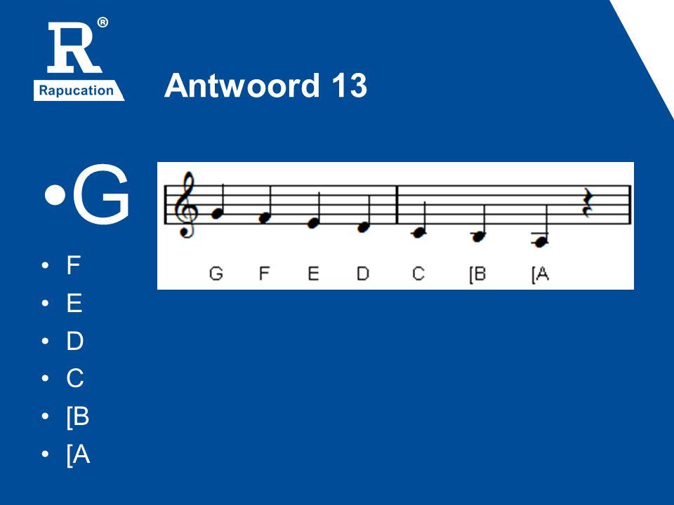 Antwoord 13 G F E D C [B [A